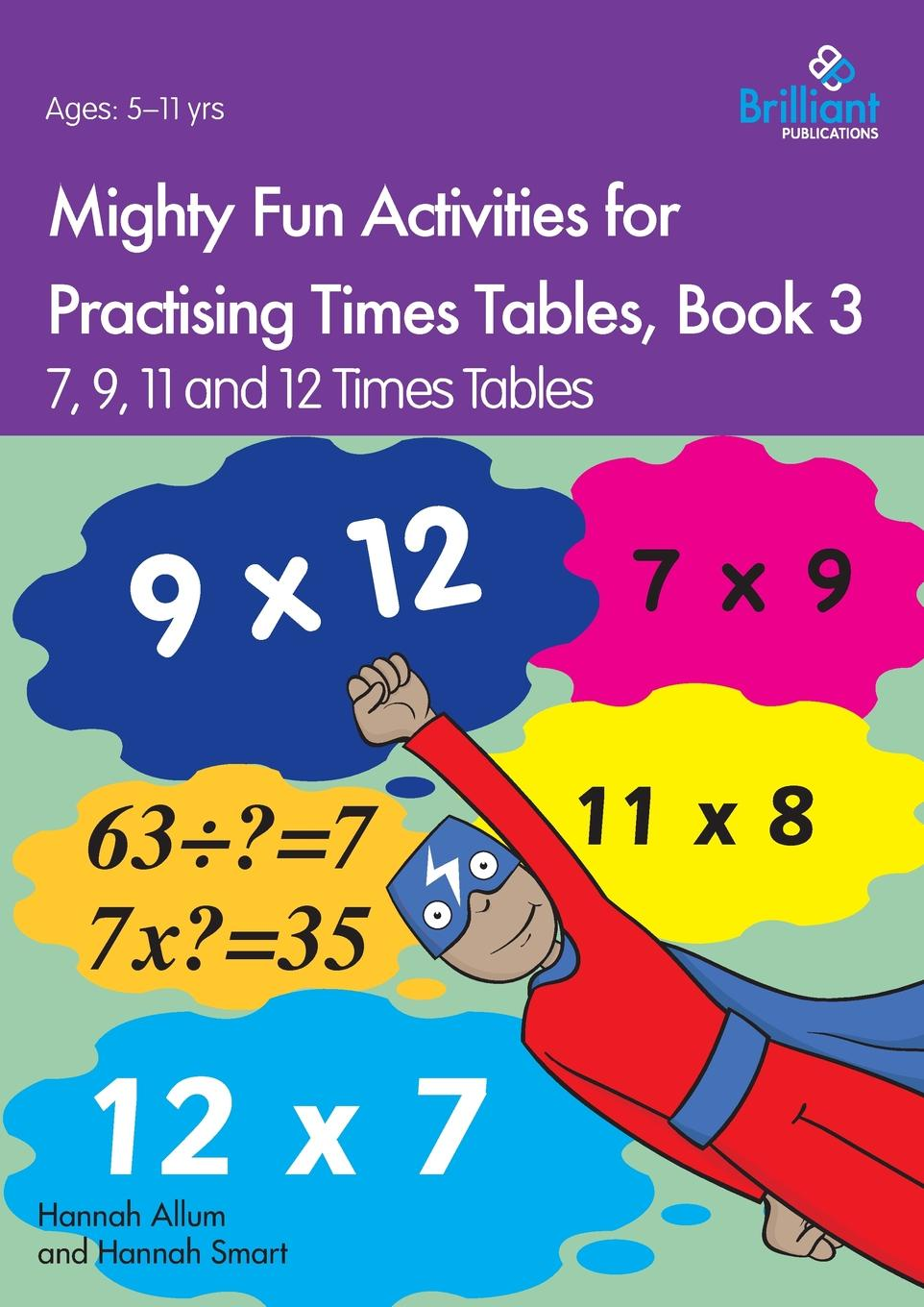Hannah Allum, Hannah Smart Mighty Fun Activities for Practising Times Tables, Book 3. 7, 9, 11 and 12 Times Tables maths made easy times tables ages 7 11 key stage 2