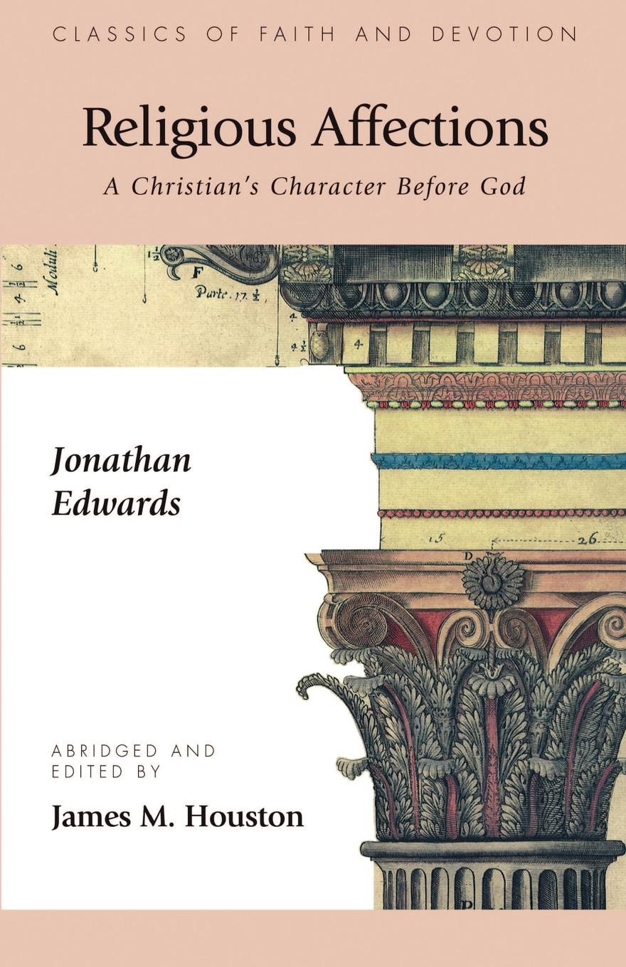 Jonathan Edwards Religious Affections. A Christian.s Character Before God harold john ockenga these religious affections