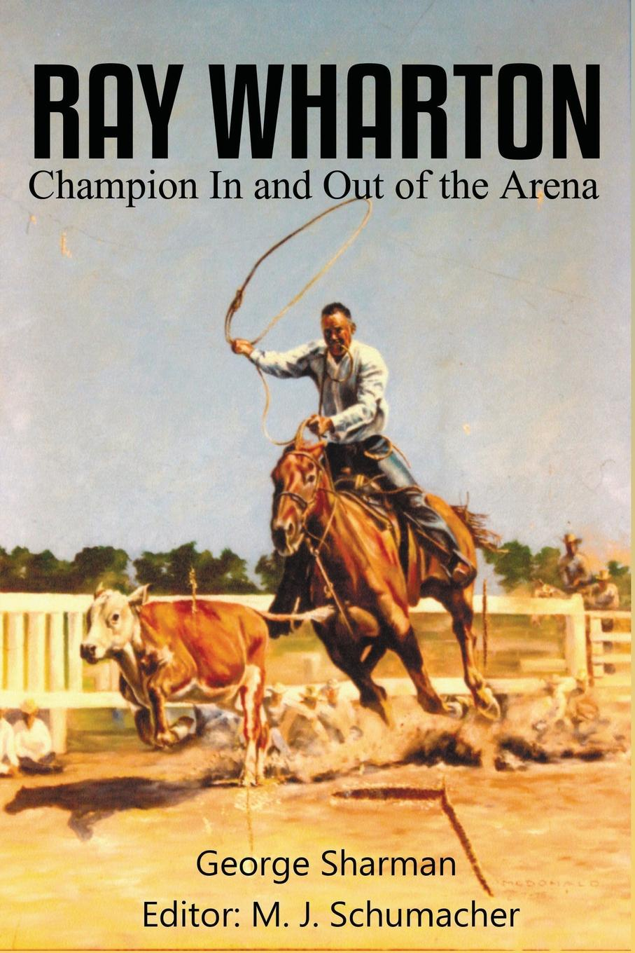 George Sharman, M. J. Schumacher Ray Wharton. Champion In and Out of the Arena m l bladd arena
