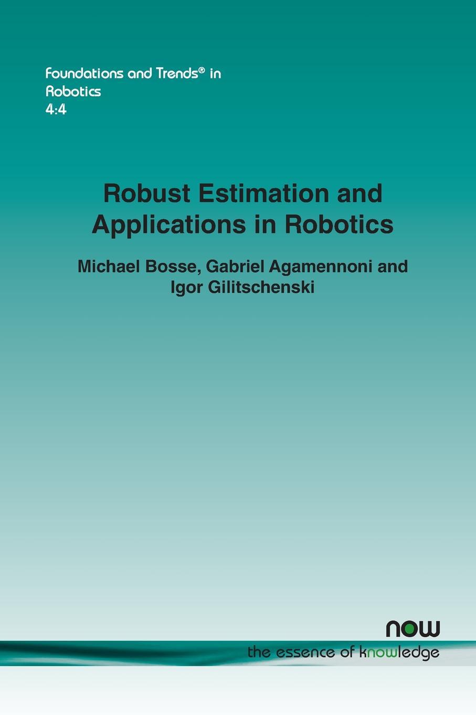 Фото - Michael Bosse, Gabriel Agamennoni, Igor Gilitschenski Robust Estimation and Applications in Robotics bosse nürnberg