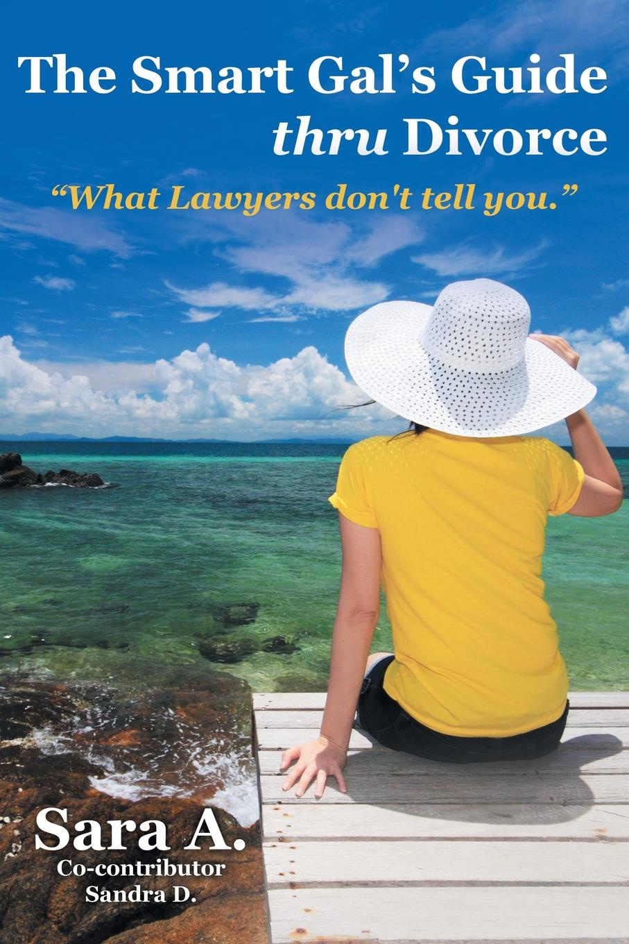 Sara A. Co-contributor Sandra D. The Smart Gal.s Guide thru Divorce. What Lawyers don.t tell you. what will you be sara mee