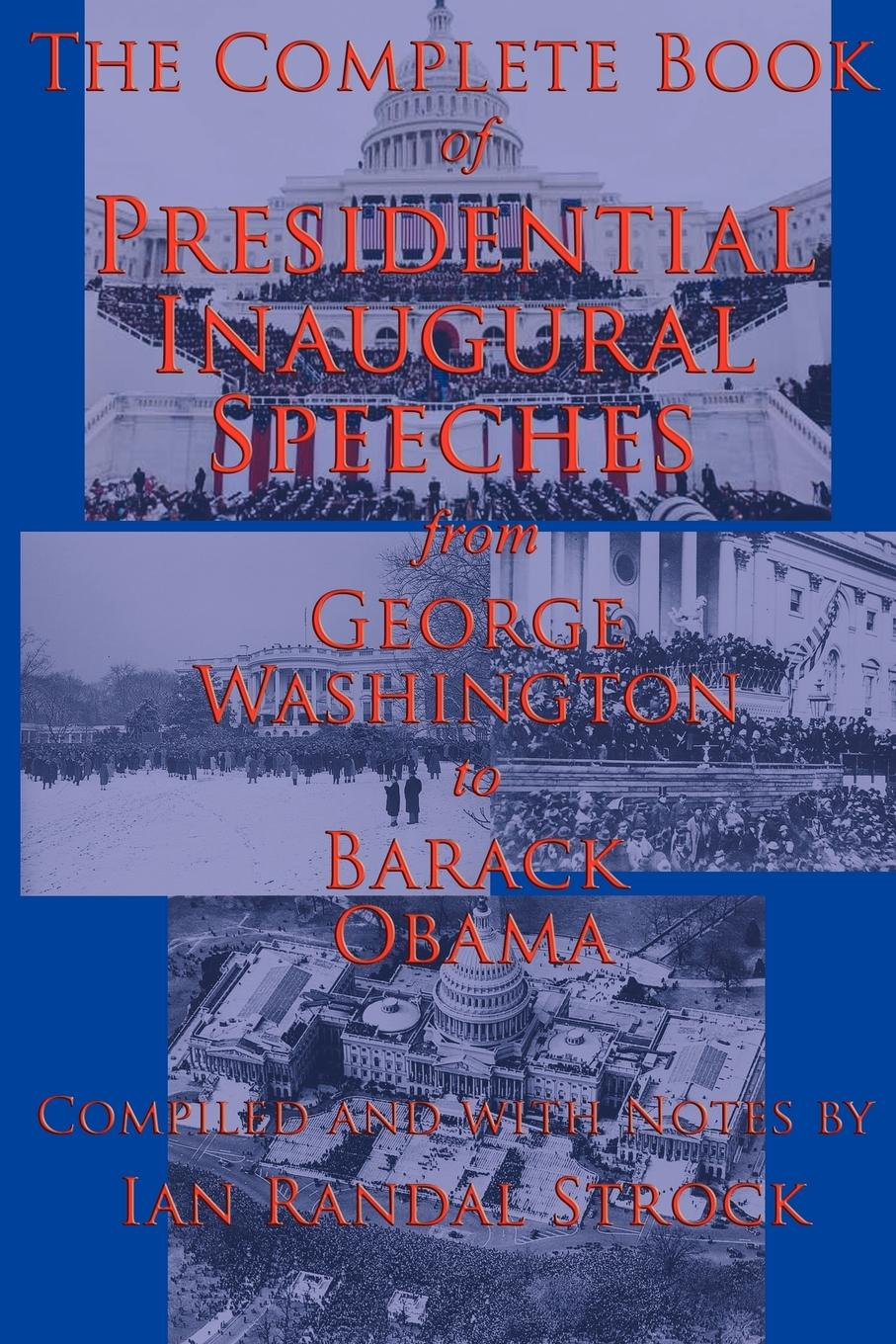 George Washington, Barack Obama The Complete Book of Presidential Inaugural Speeches. From George Washington to Barack Obama barack obama the wit and wisdom of barack obama a book of quotations