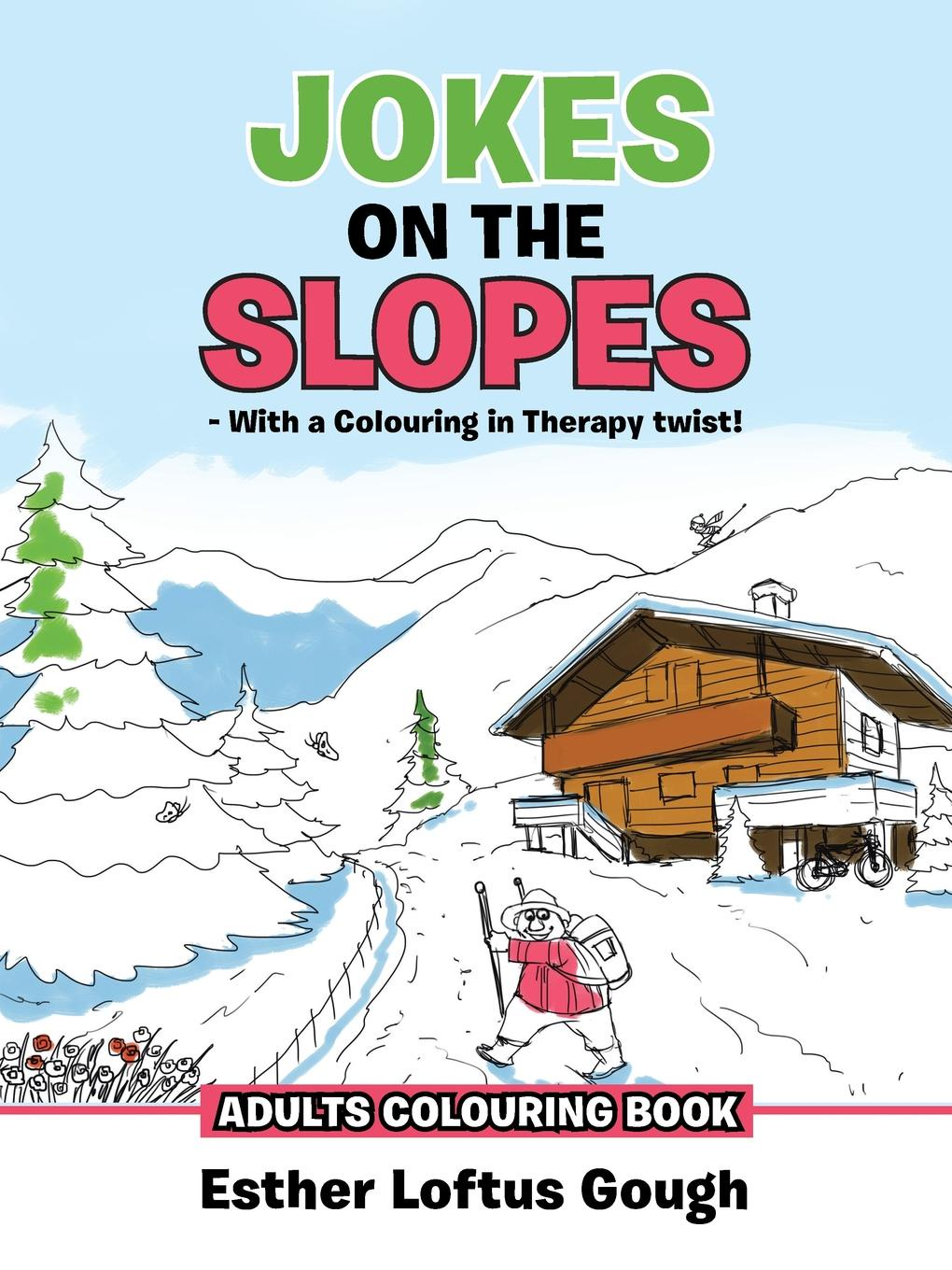 Esther Loftus Gough JOKES ON THE SLOPES - With a Colouring in Therapy twist.. ADULTS COLOURING BOOK