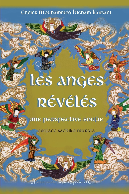 Shaykh Mouhammad Hicham Kabbani Les Anges Reveles aimé louis champollion figeac louis et charles ducs d orleans leur influence sur les arts la litterature et l esprit de leur s french edition