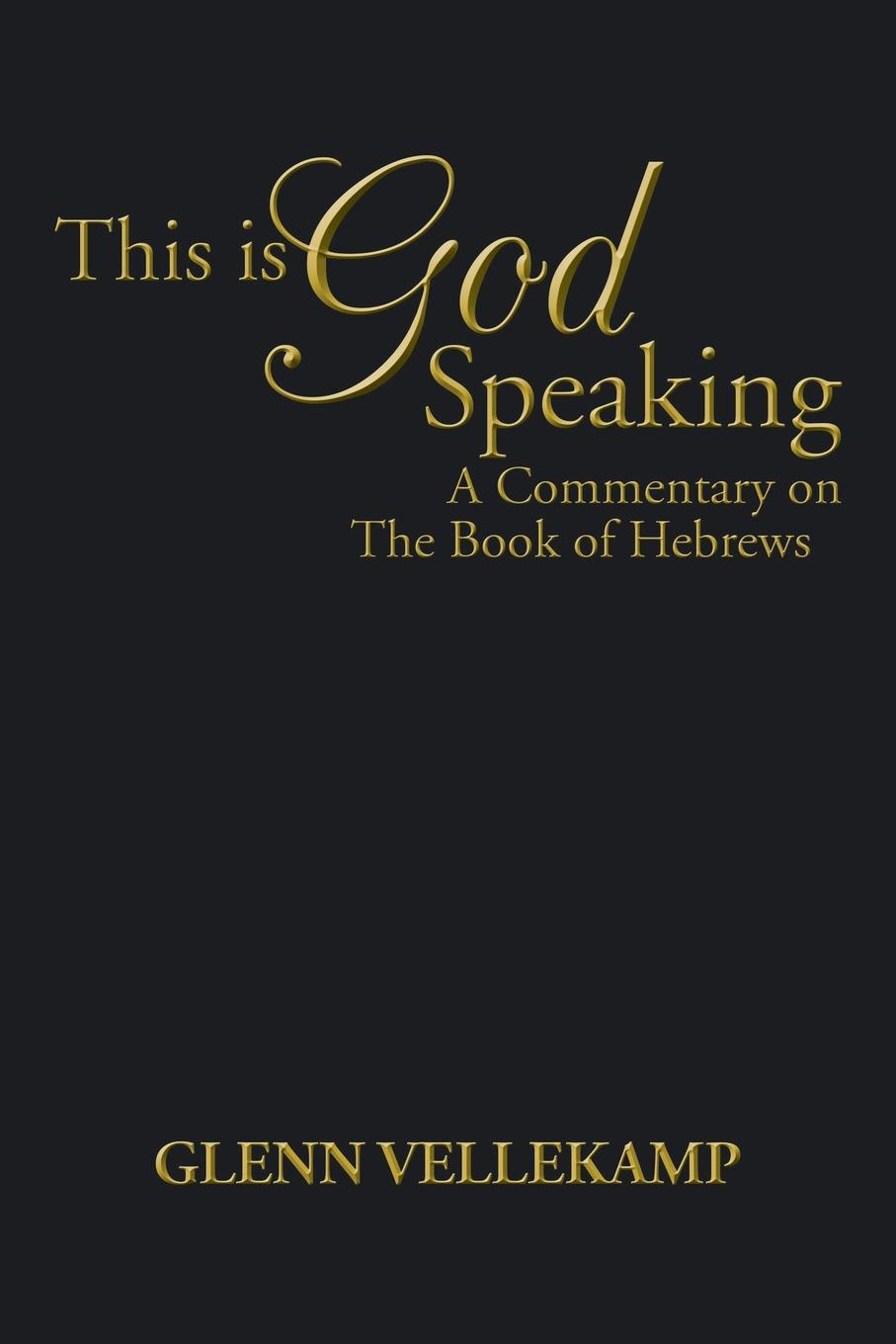 Glenn Vellekamp This Is God Speaking. A Commentary on the Book of Hebrews pierce taylor hibbs the speaking trinity and his worded world