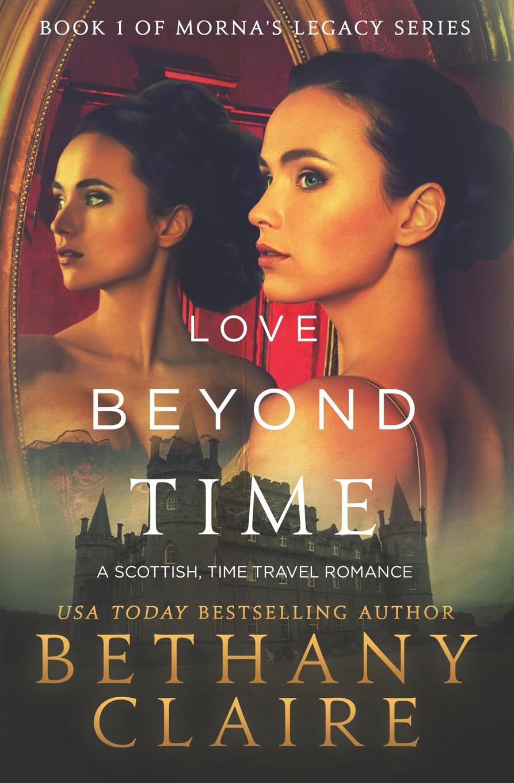 лучшая цена Bethany Claire Love Beyond Time. A Scottish, Time Travel Romance