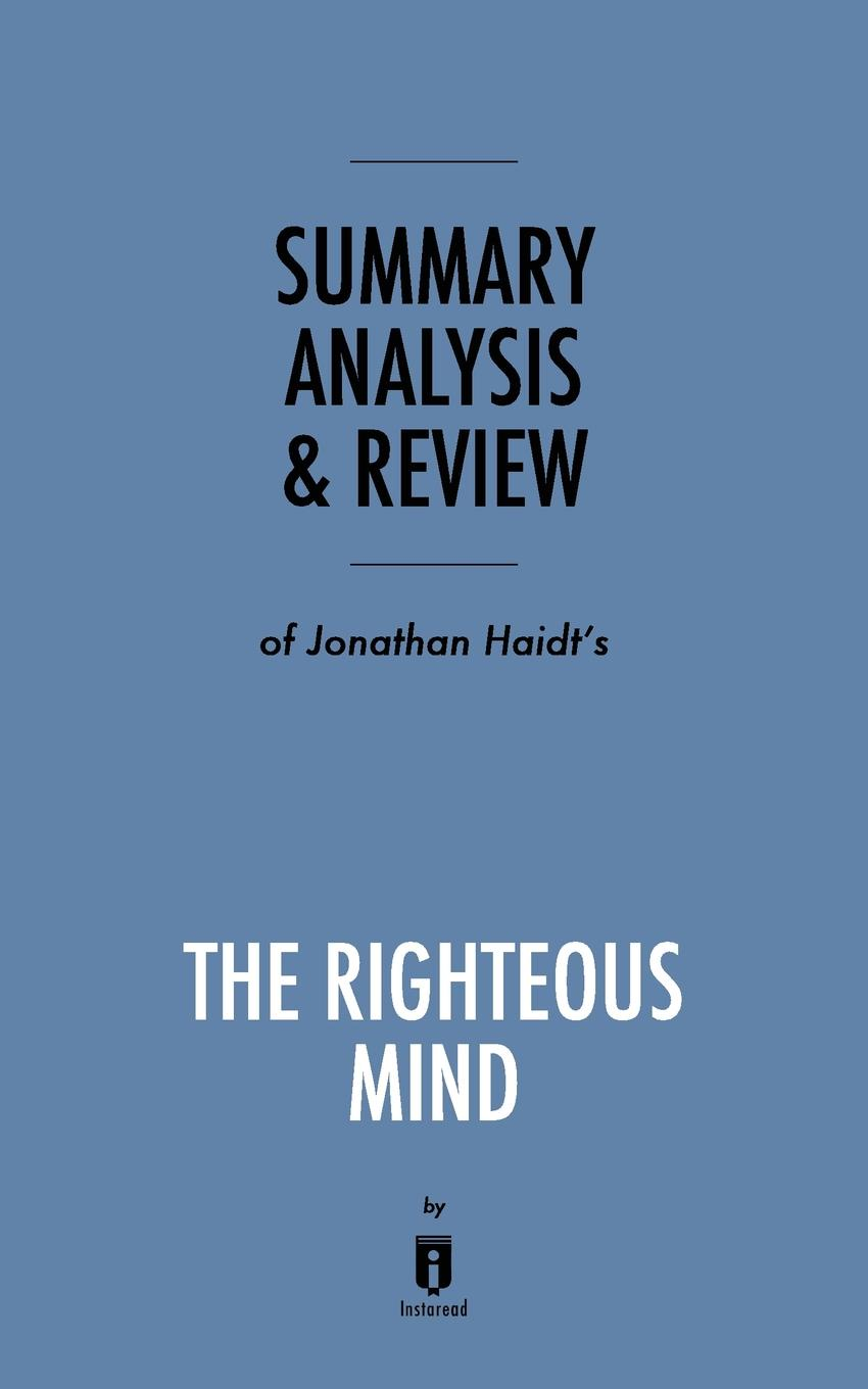 Instaread Summary, Analysis . Review of Jonathan Haidt.s The Righteous Mind by Instaread цена и фото