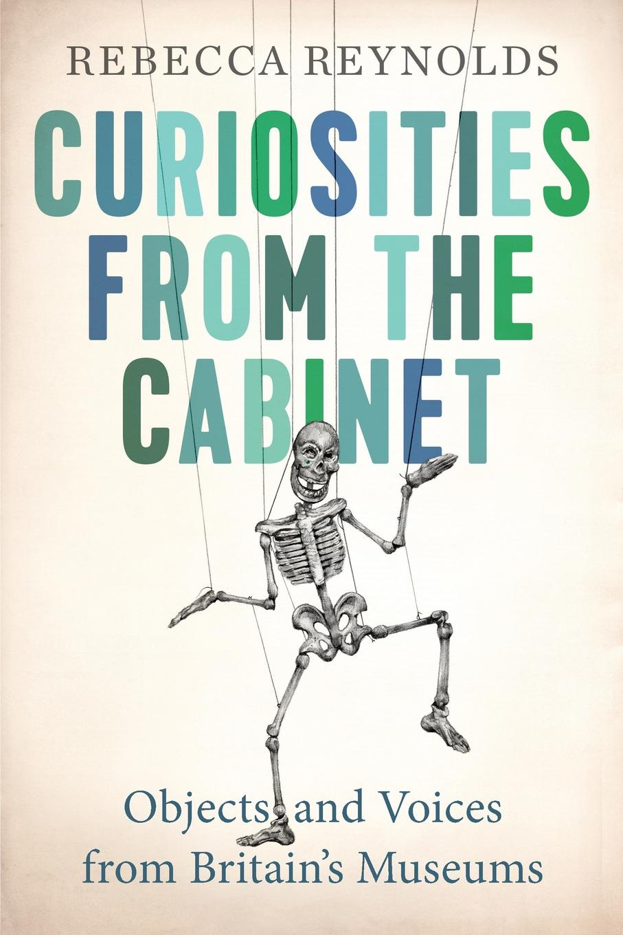 Rebecca Reynolds Curiosities from the Cabinet. Objects and Voices from Britain.s Museums