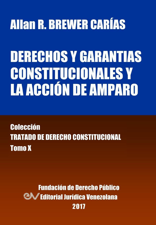 Allan R. BREWER_CARIAS Derechos y garantias constitucionales y la accion de amparo. Tomo X. Coleccion Tratado de Derecho Constitucional a d d orbigny estudios sobre la geologia de bolivia