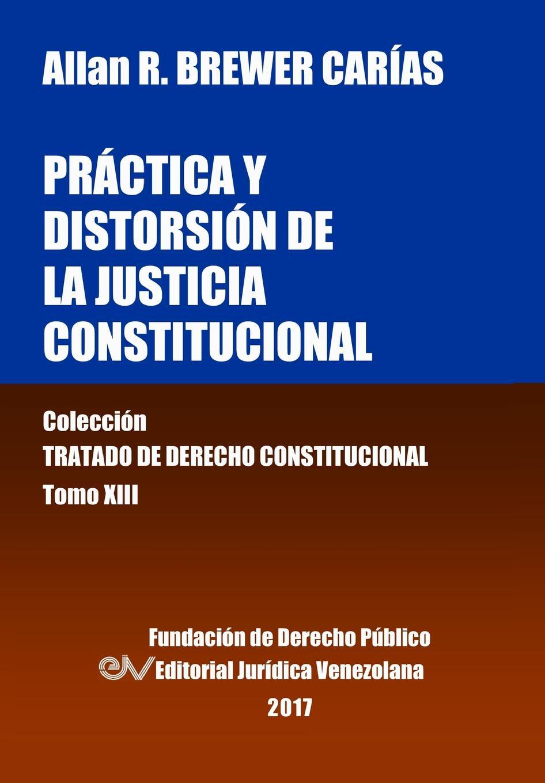 лучшая цена Allan R. BREWER-CARÍAS Practica y distorsion de la justicia constitucional. Tomo XIII. Coleccion Tratado de Derecho Constitucional