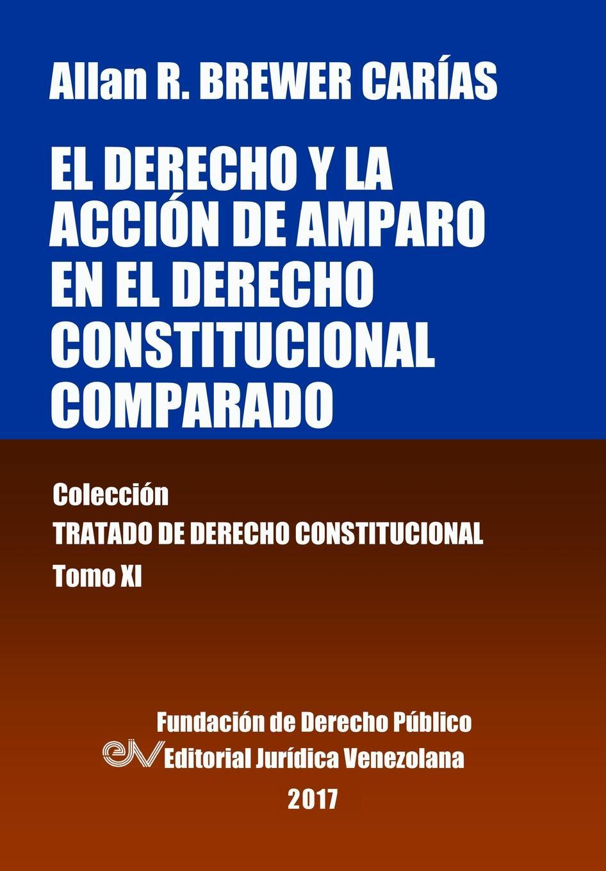 Allan R. BREWER-CARIAS El derecho y la accion de amparo en el derecho constitucional comparado. Tomo XI. Coleccion Tratado de Derecho Constitucional a d d orbigny estudios sobre la geologia de bolivia