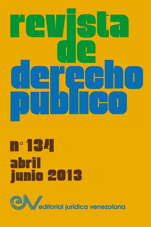 REVISTA DE DERECHO PUBLICO (Venezuela), No. 134, Abril-Junio 2013 garcía de silva y figueroa comentarios de d garcia de silva y figueroa volume 1