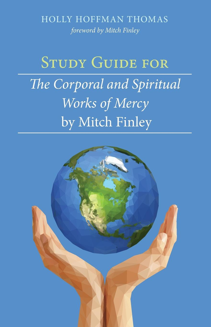 Holly Hoffman Thomas Study Guide for The Corporal and Spiritual Works of Mercy by Mitch Finley