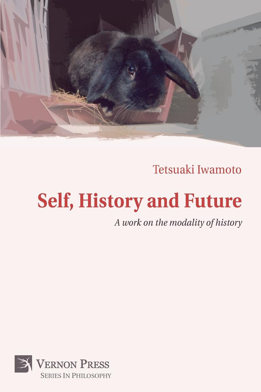 Tetsuaki Iwamoto Self, History and Future. A Work on the Modality of History hegel the end of history and the future
