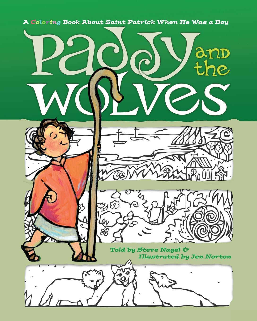Steve Nagel Paddy and the Wolves. A Coloring Book About Saint Patrick When He Was a Boy paddy scannell television and the meaning of live an enquiry into the human situation