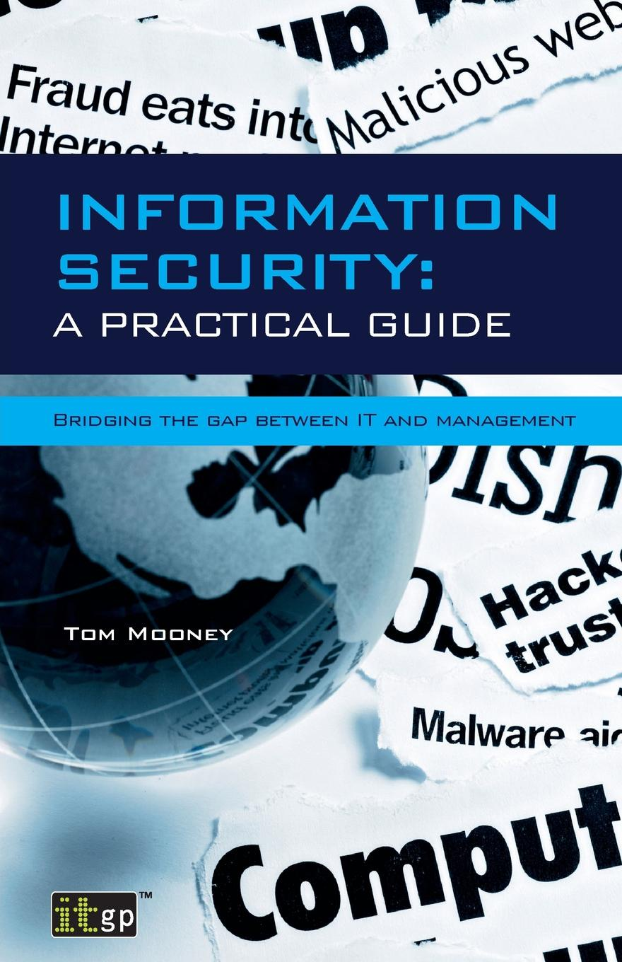 Tom Mooney Information Security. A Practical Guide