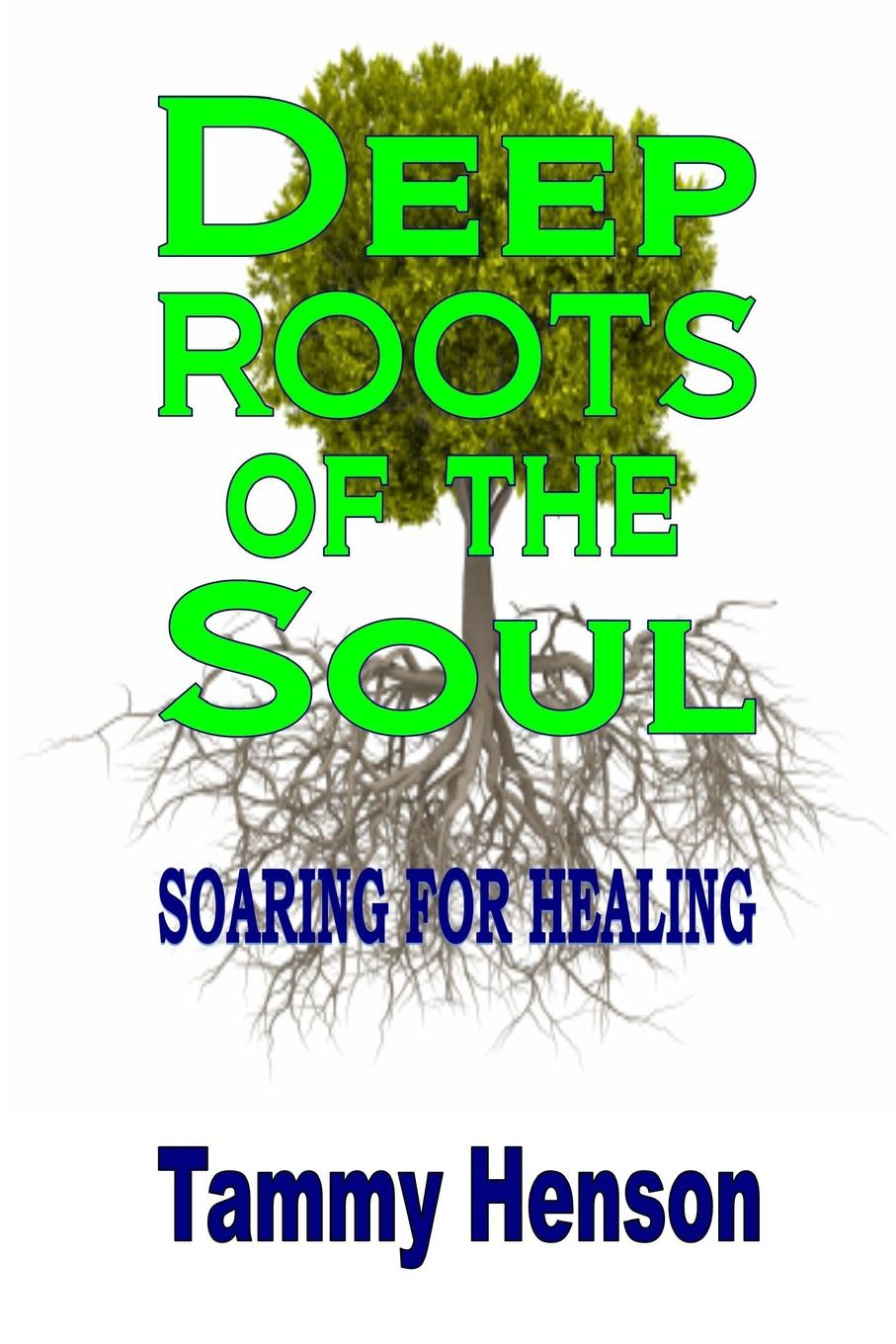 Tammy Henson Deep Roots of the Soul. Soaring for Healing dave godin s deep soul treasures taken from the vaults volume 1