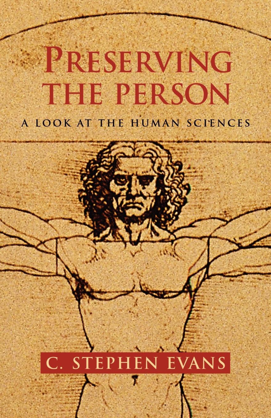 C. Stephen Evans Preserving the Person. A Look at the Human Sciences