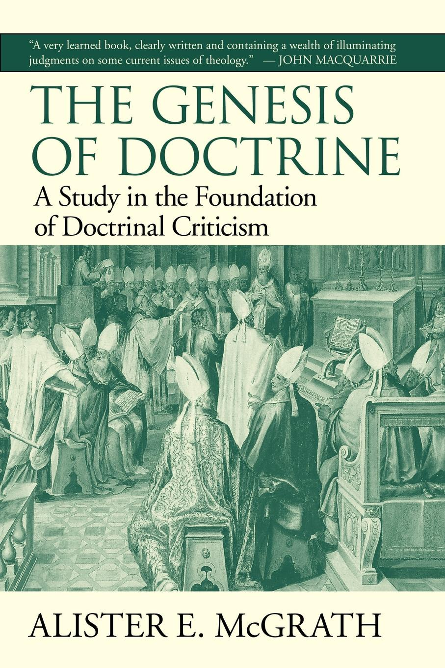 Alister E. McGrath The Genesis of Doctrine. A Study in the Foundation of Doctrinal Criticism alister e mcgrath historical theology an introduction to the history of christian thought