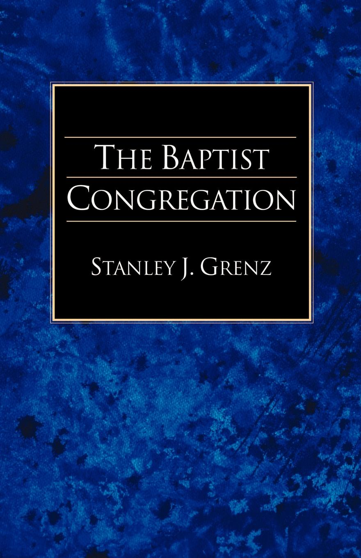 Stanley J. Grenz The Baptist Congregation alvin j lindgren foundations for purposeful church administration