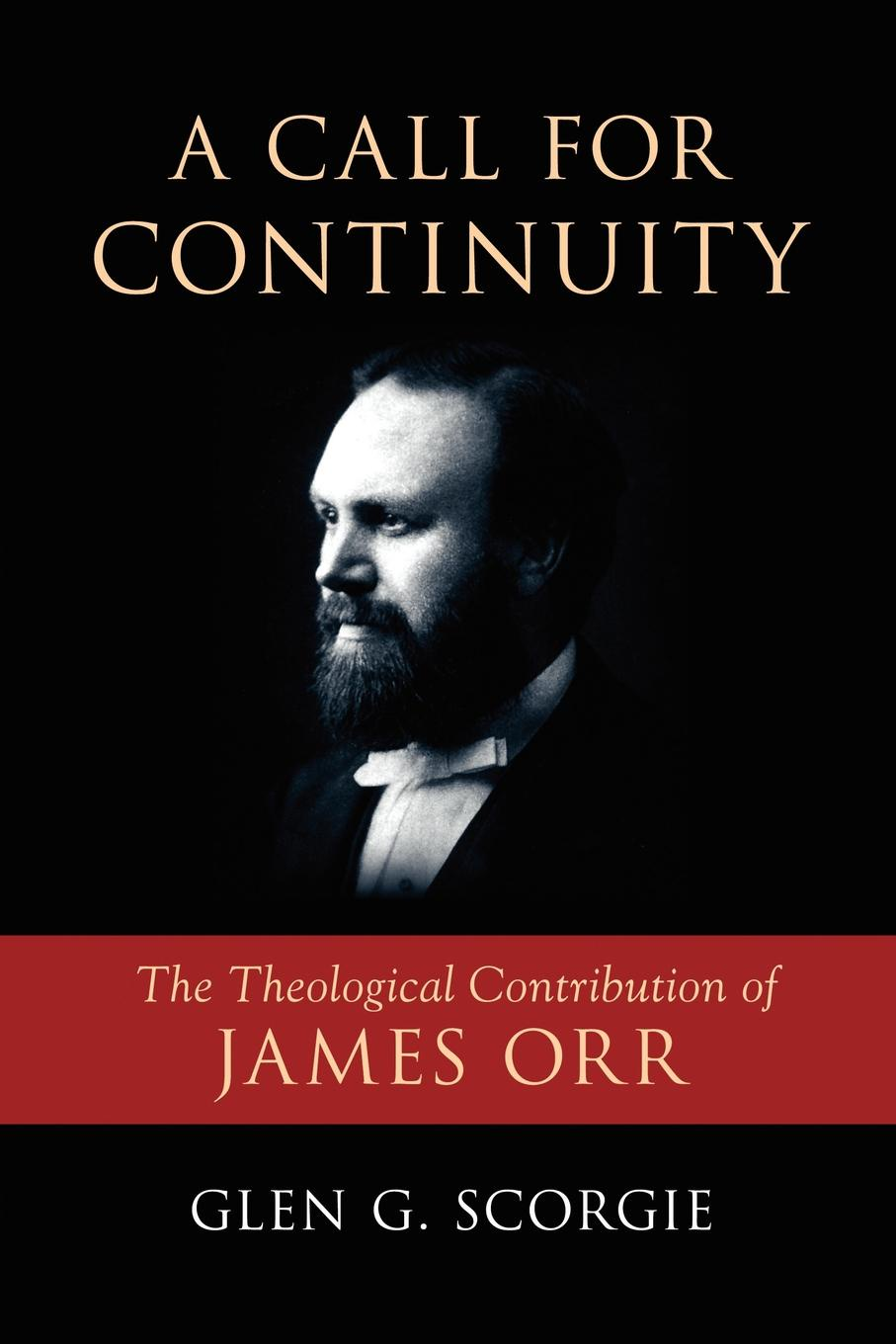 Glen G. Scorgie A Call for Continuity. The Theological Contribution of James Orr alice orr key west heat