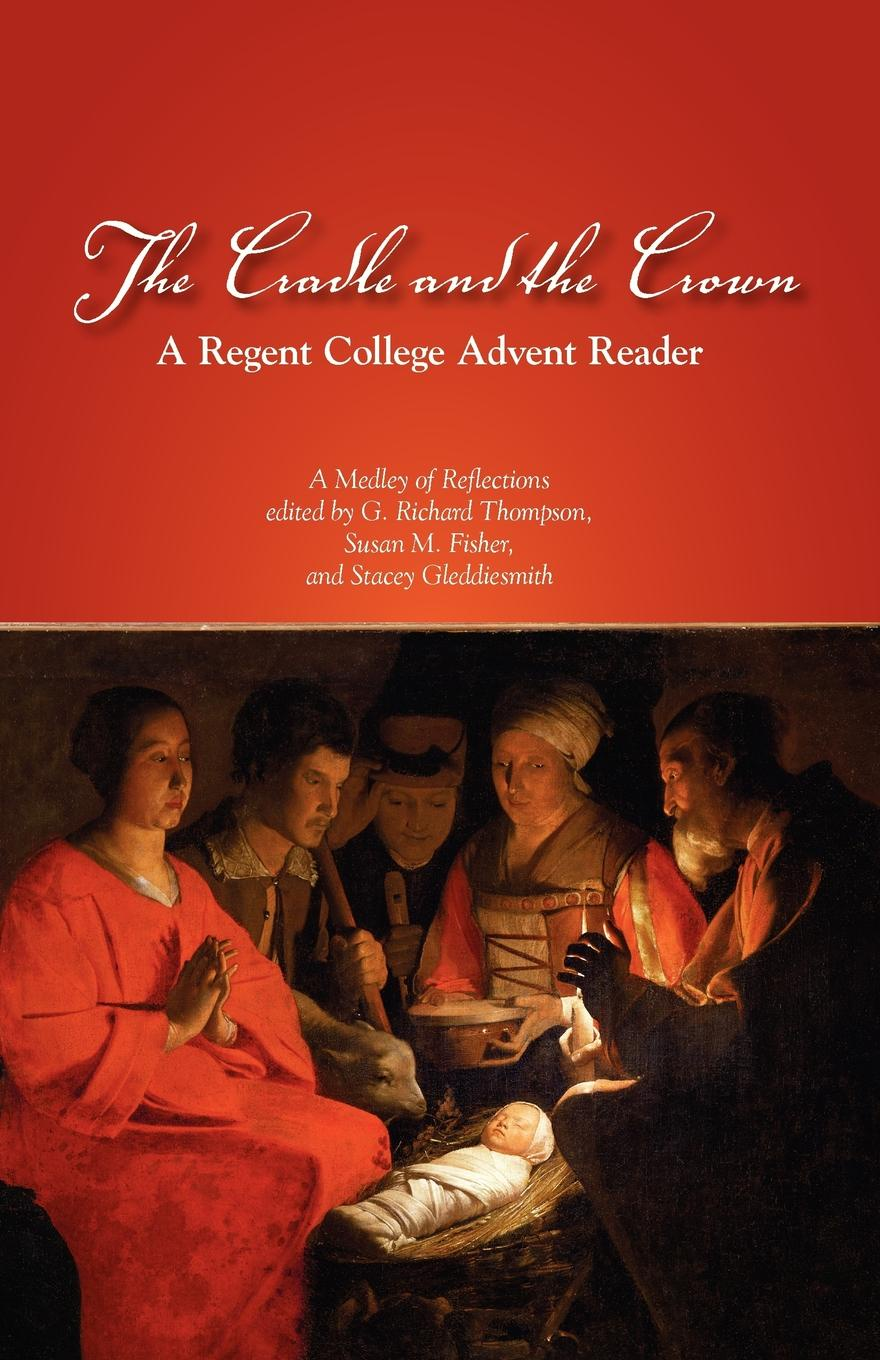 G. Richard Thompson, Susan M. Fisher, Stacey Gleddiesmith The Cradle and the Crown. A Regent College Advent Reader frothingham octavius brooks the cradle of the christ a study in primitive christianity