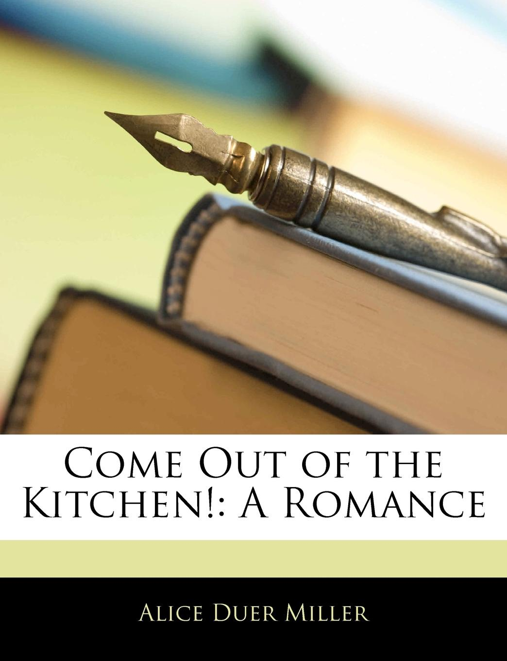 Alice Duer Miller Come Out of the Kitchen.. A Romance