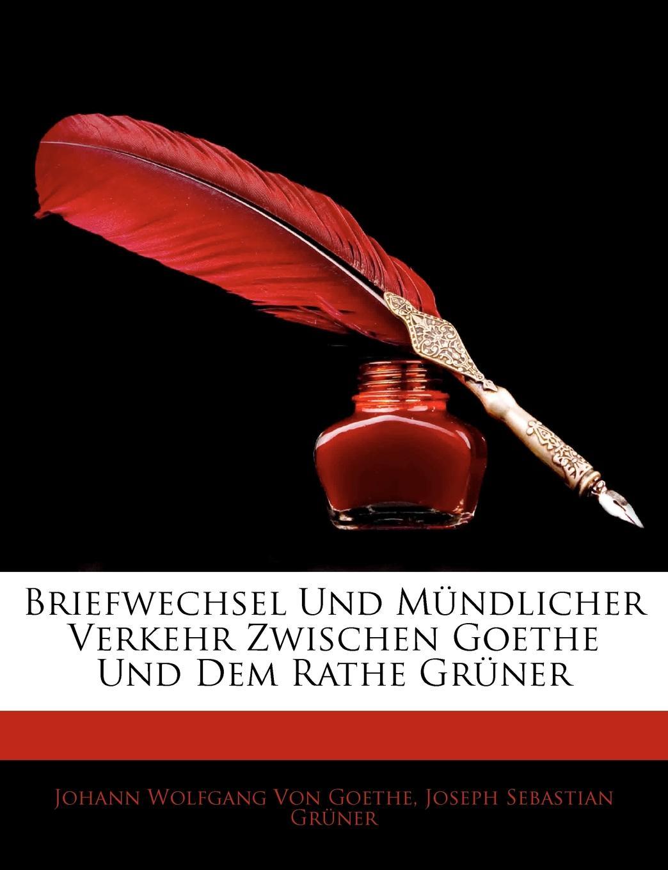 Briefwechsel Und M Ndlicher Verkehr Zwischen Goethe Und Dem Rathe Gr Ner.