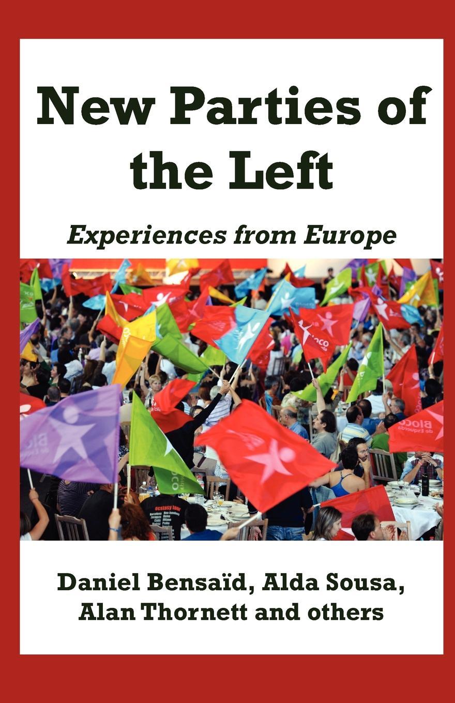 Daniel Bensaid, Alda Sousa, Alan Thornett New Parties of the Left. Experiences from Europe цена в Москве и Питере