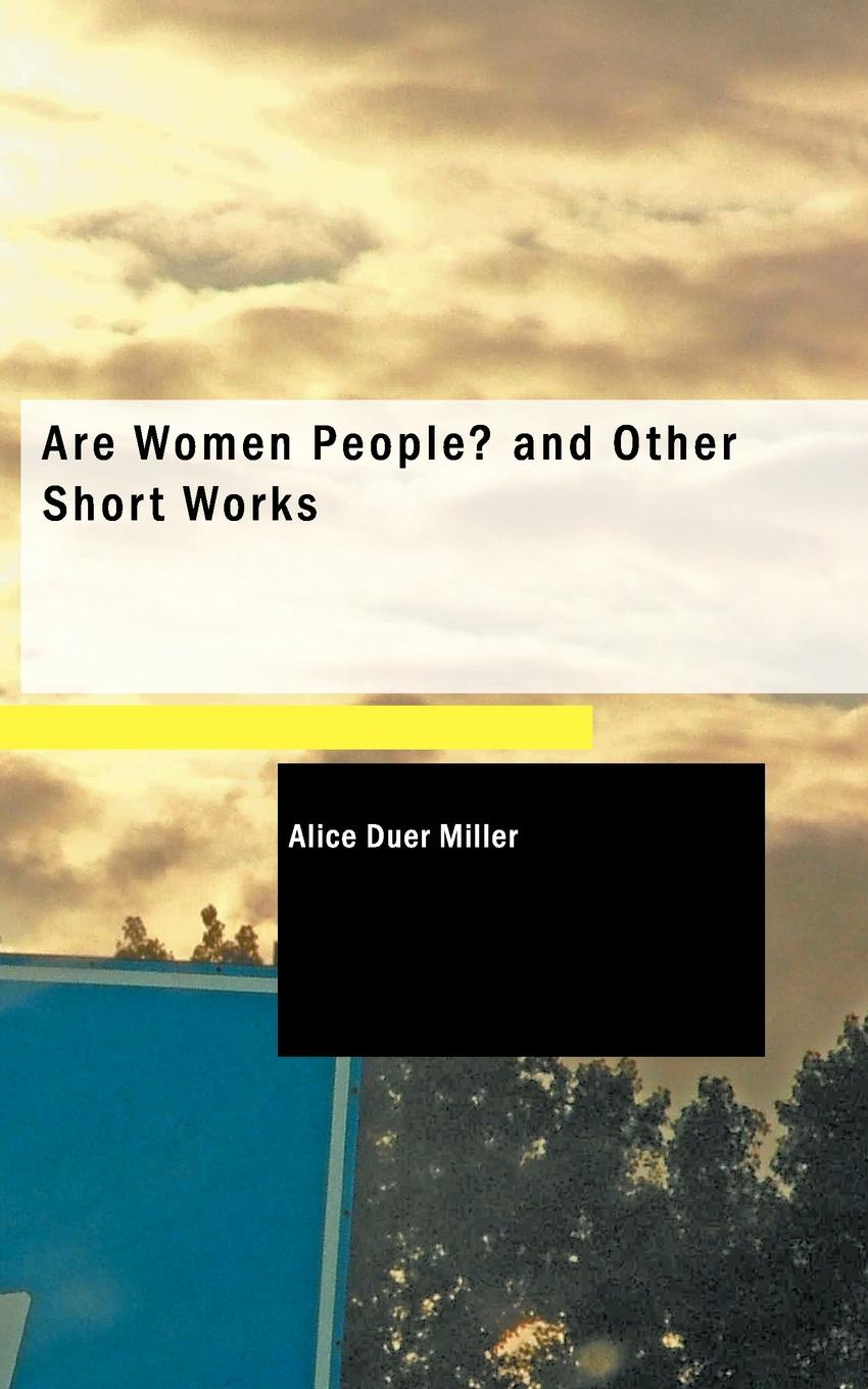 Alice Duer Miller Are Women People and Other Short Works