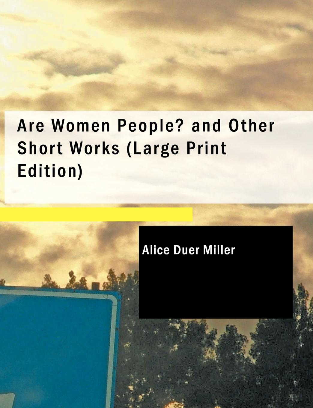 Alice Duer Miller Are Women People. and Other Short Works (Large Print Edition)