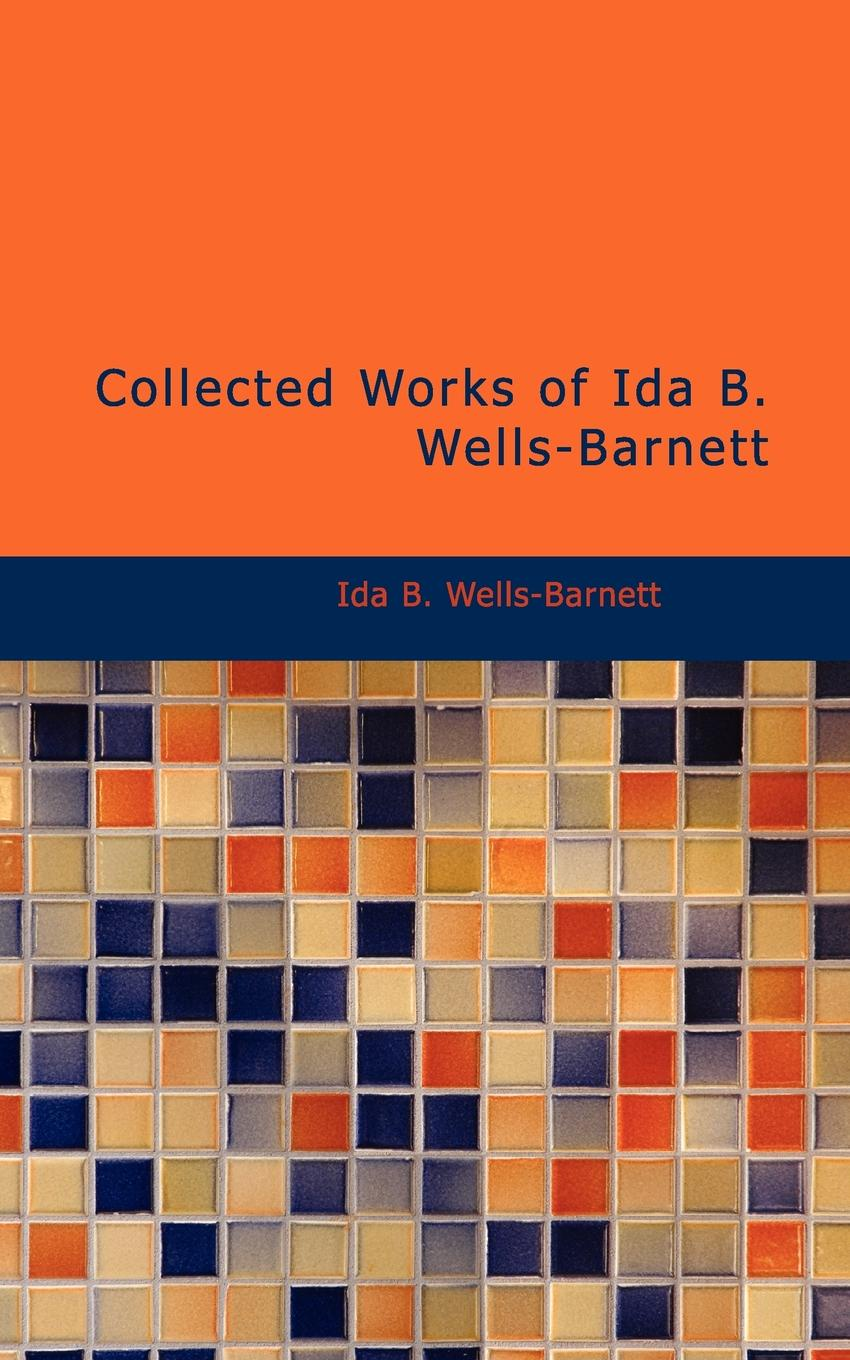 Ida B. Wells-Barnett Collected Works of Ida B. Wells Barnett ida b wells barnett the red record