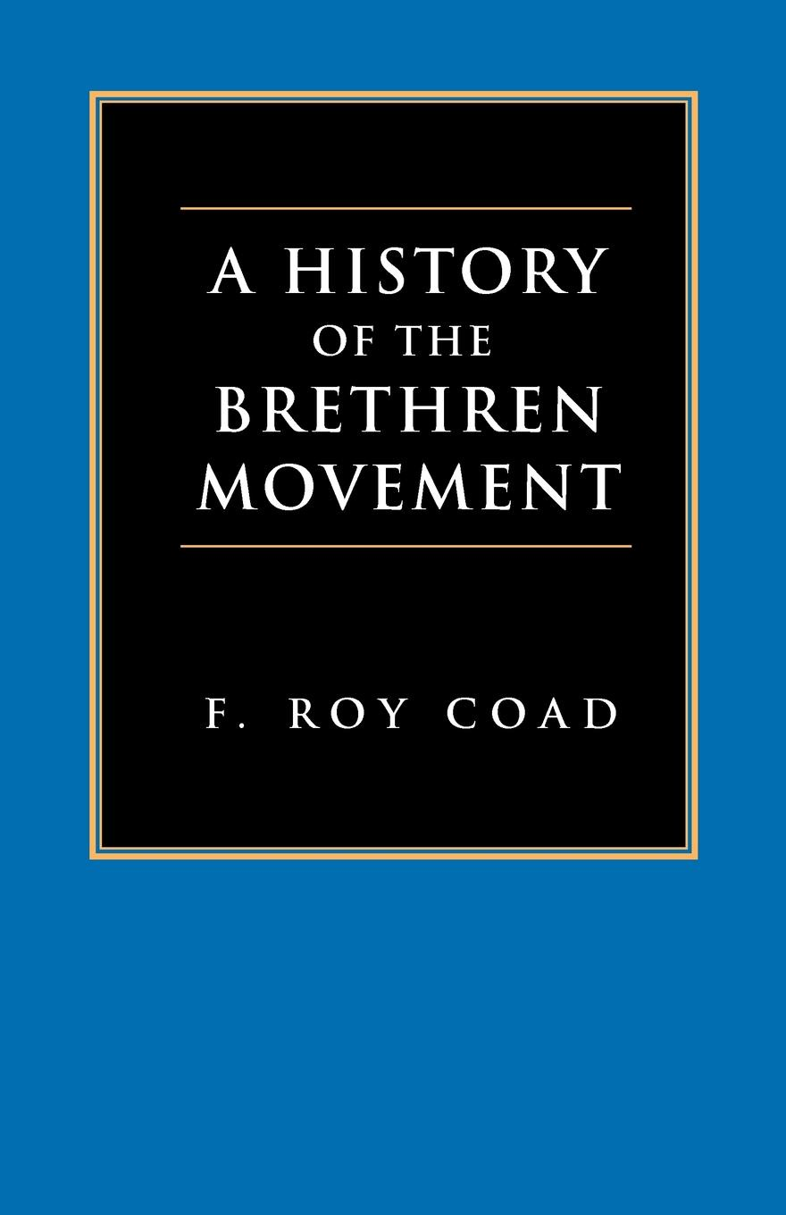 Фото - F. Roy Coad A History of the Brethren Movement. Its Origins, Its Worldwide Development and Its Significance for the Present Day julian roderick felix jones and the dawn of the brethren