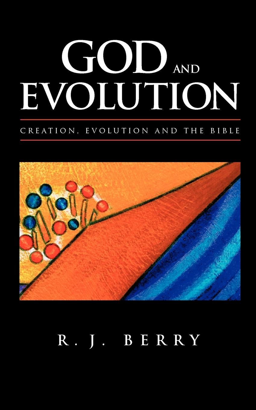 R. J. Berry God and Evolution. Creation, Evolution and the Bible r j richards living rich