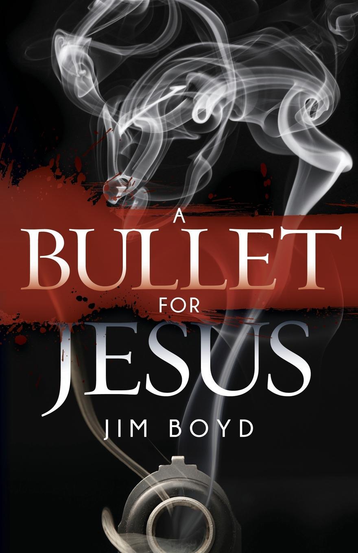 Jim Boyd Bullet for Jesus