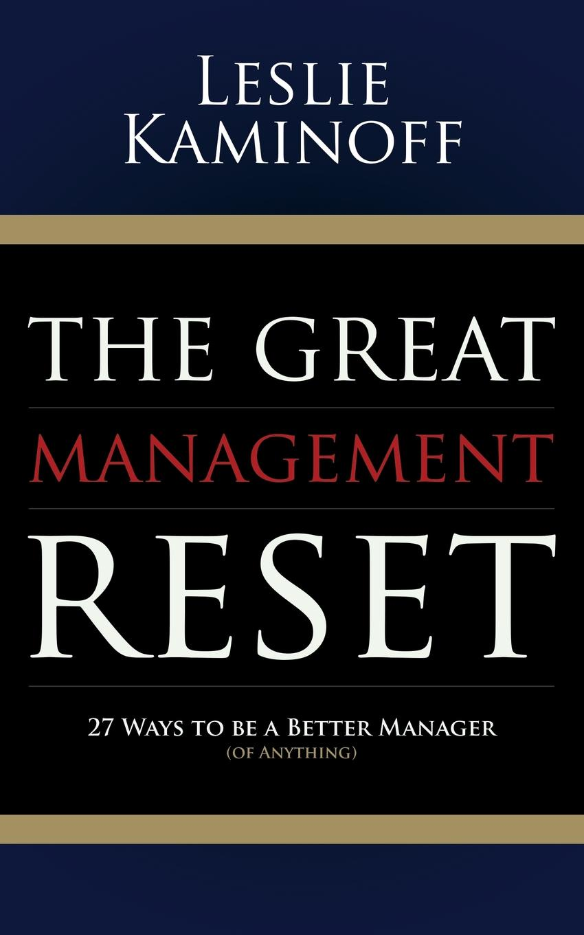Leslie Kaminoff Great Management Reset. 27 Ways to Be a Better Manager (of Anything) john hamm unusually excellent the necessary nine skills required for the practice of great leadership