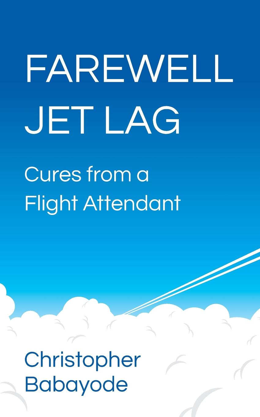 Christopher Babayode Farewell Jet Lag - Cures from a Flight Attendant