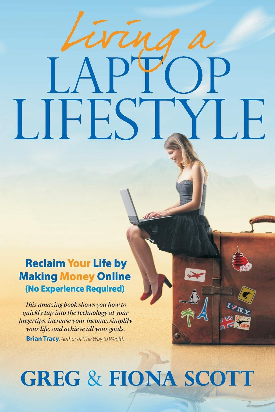 Greg Scott, Fiona Scott Living A Laptop Lifestyle (2nd Ed). Reclaim Your Life by Making Money Online (No Experience Required) adam toren starting your own business become an entrepreneur