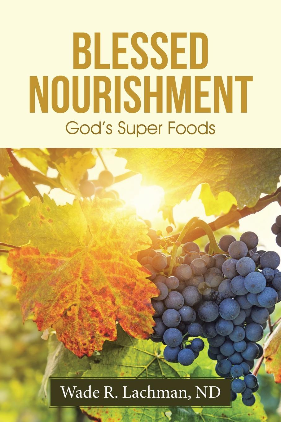Фото - ND Wade R. Lachman Blessed Nourishment. God.s Super Foods hae soo kwak nano and microencapsulation for foods