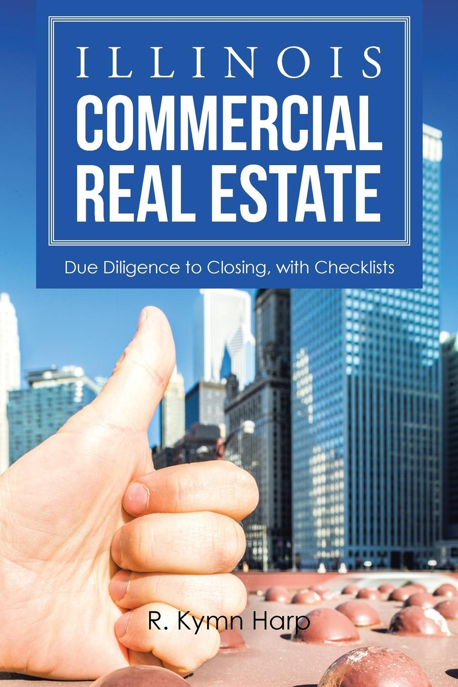 R. Kymn Harp Illinois Commercial Real Estate. Due Diligence to Closing, with Checklists tony wood the commercial real estate tsunami a survival guide for lenders owners buyers and brokers