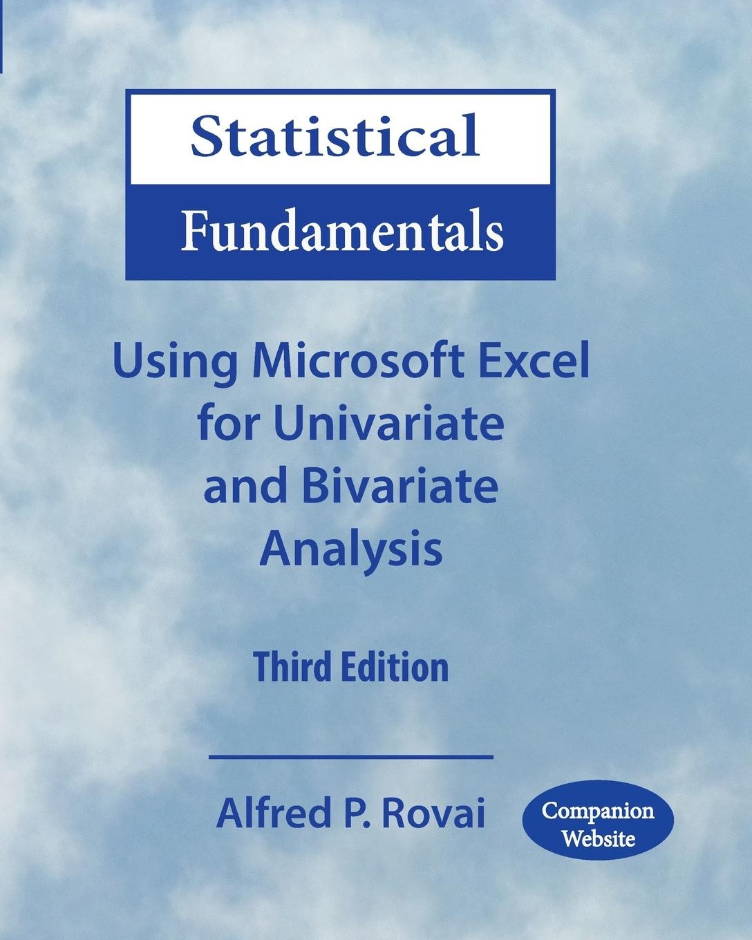 Alfred P. Rovai Statistical Fundamentals. Using Microsoft Excel for Univariate and Bivariate Analysis