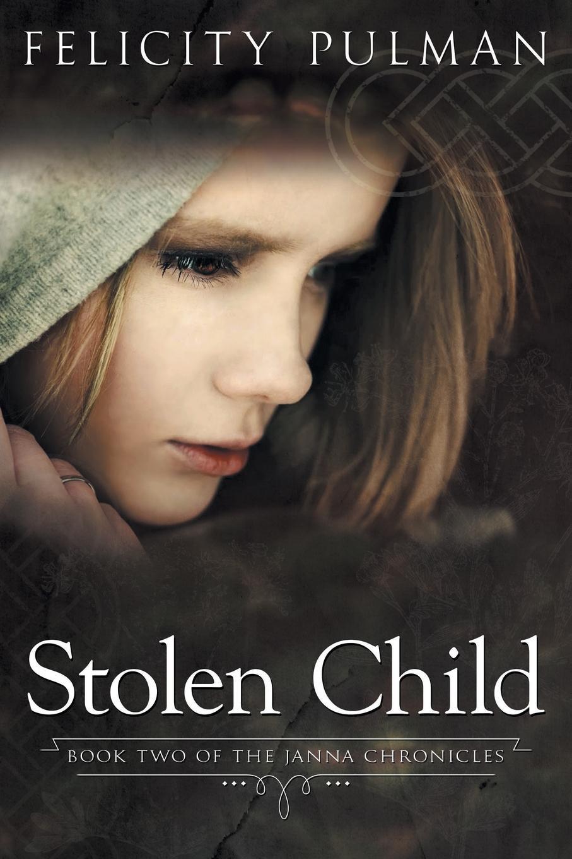 Felicity Pulman Stolen Child. The Janna Chronicles 2 недорого