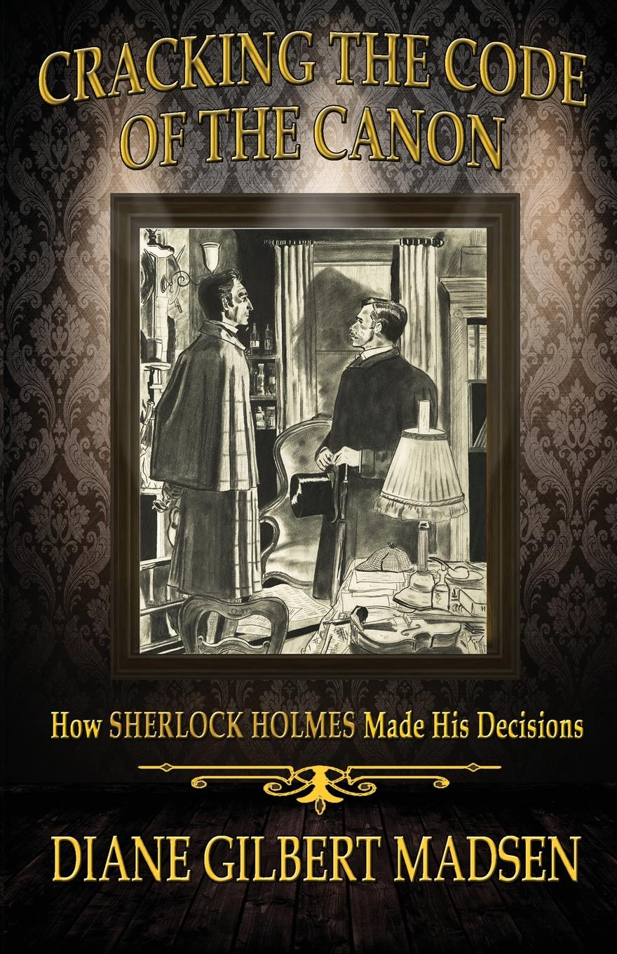 Diane Gilbert Madsen Cracking The Code of The Canon - How Sherlock Holmes Made His Decisions the graphic canon of crime and mystery vol 1