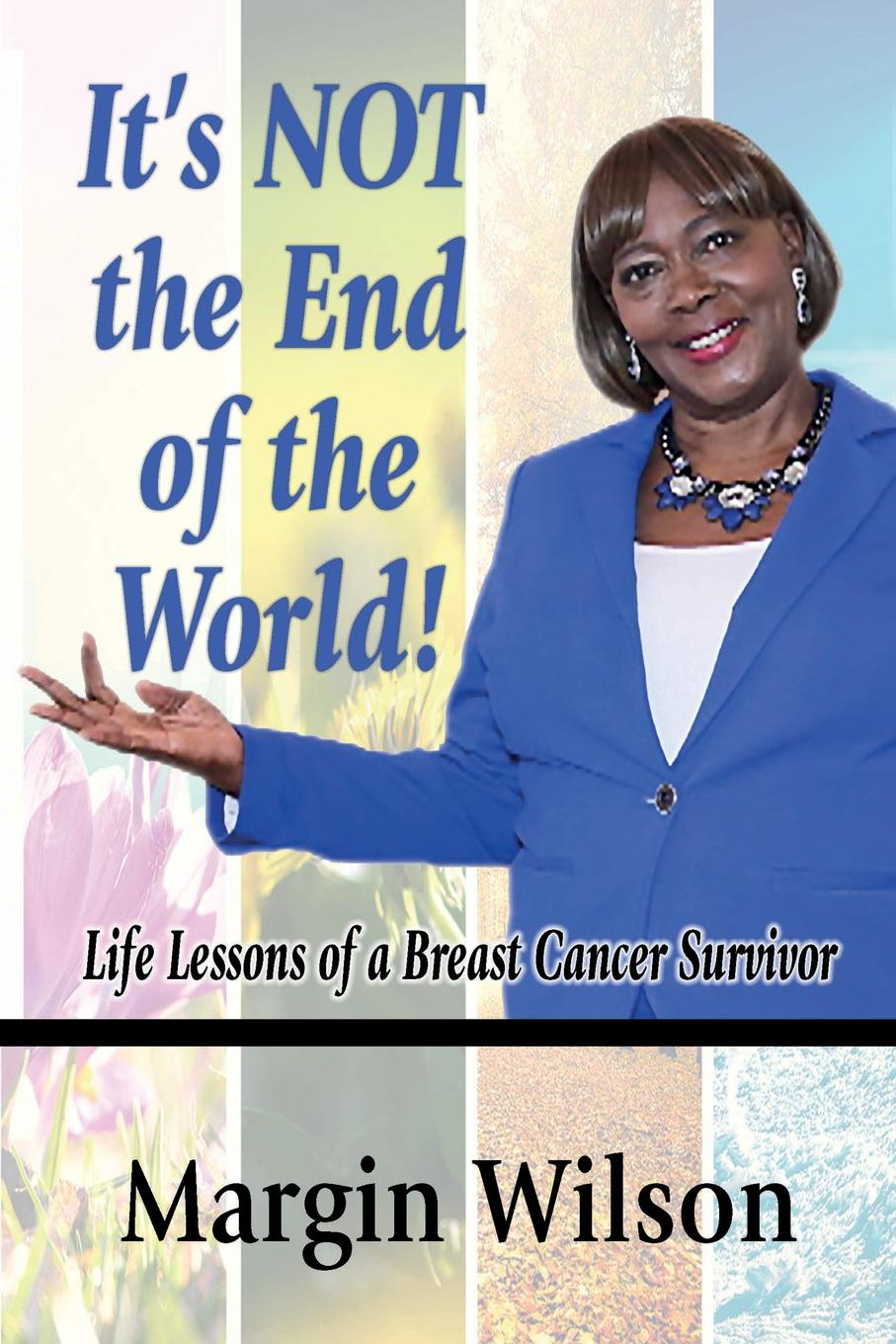 Фото - Margin Wilson It.s NOT the End of the World. Life Lessons of a Breast Cancer Survivor amity shlaes it s not as bad as you think why capitalism trumps fear and the economy will thrive