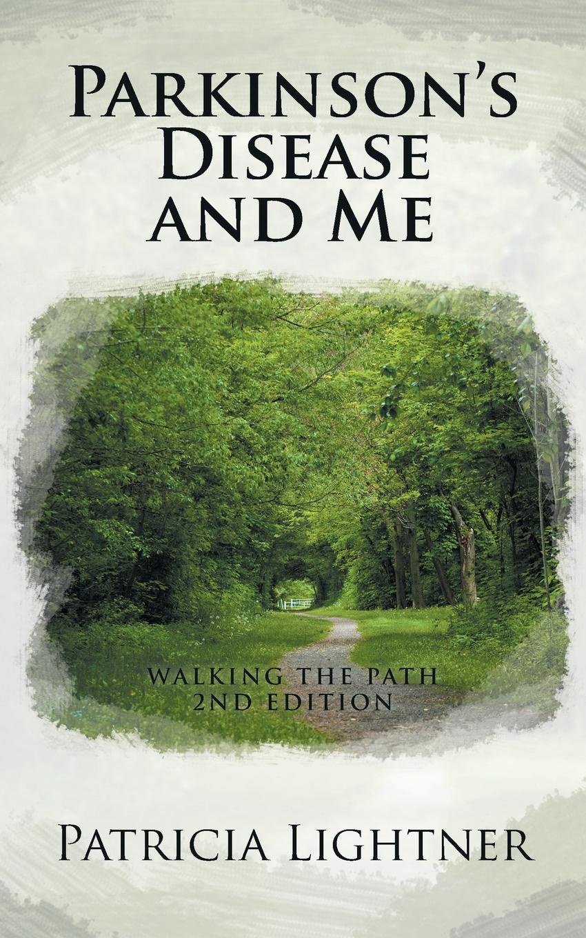 Patricia Lightner Parkinson.s Disease and Me. Walking the Path 2nd Edition patricia lightner parkinson s disease and me walking the path