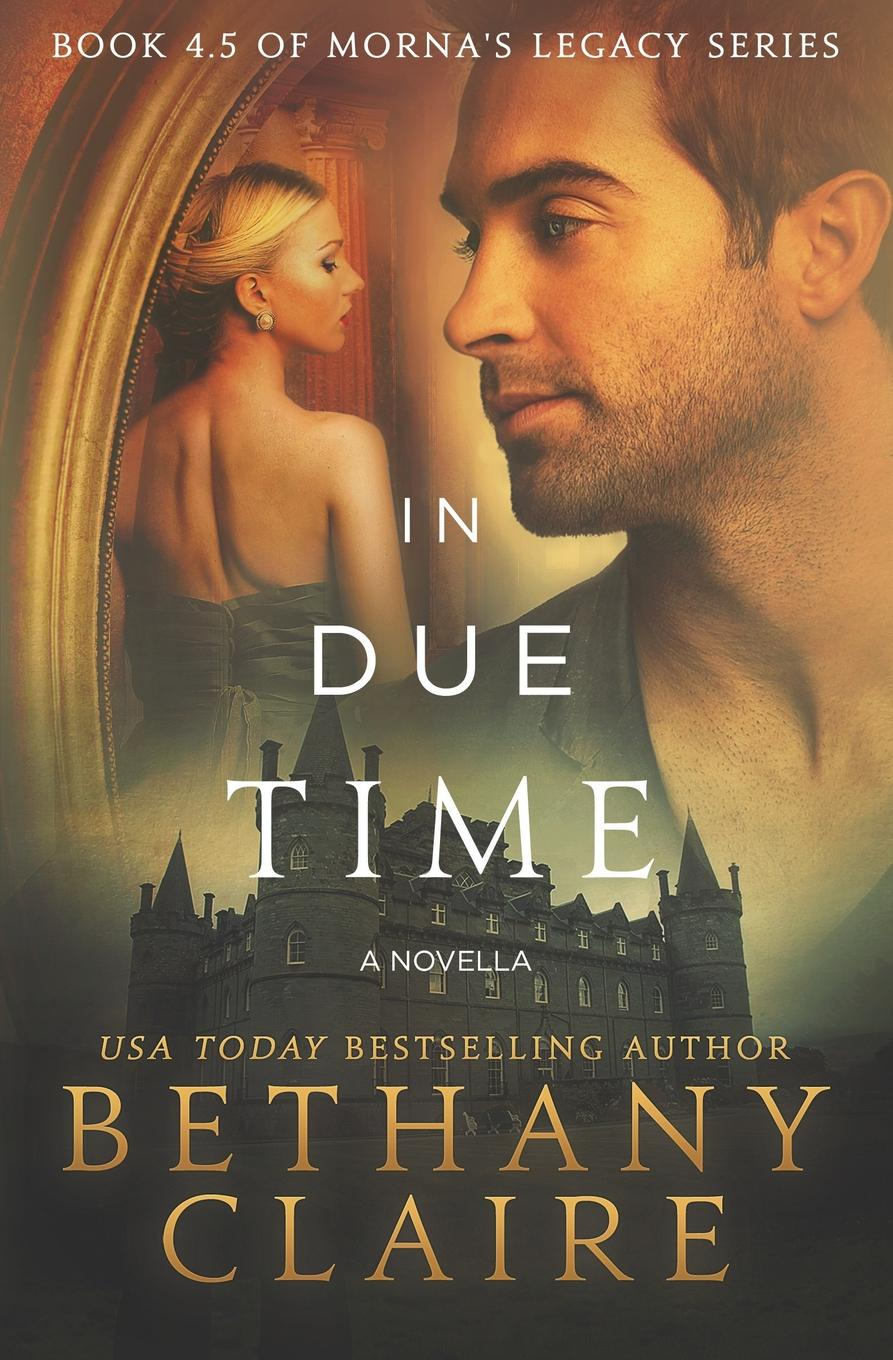лучшая цена Bethany Claire In Due Time - A Novella. A Scottish, Time Travel Romance