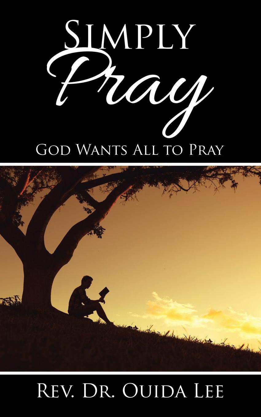 Simply Pray. God Wants All to Pray