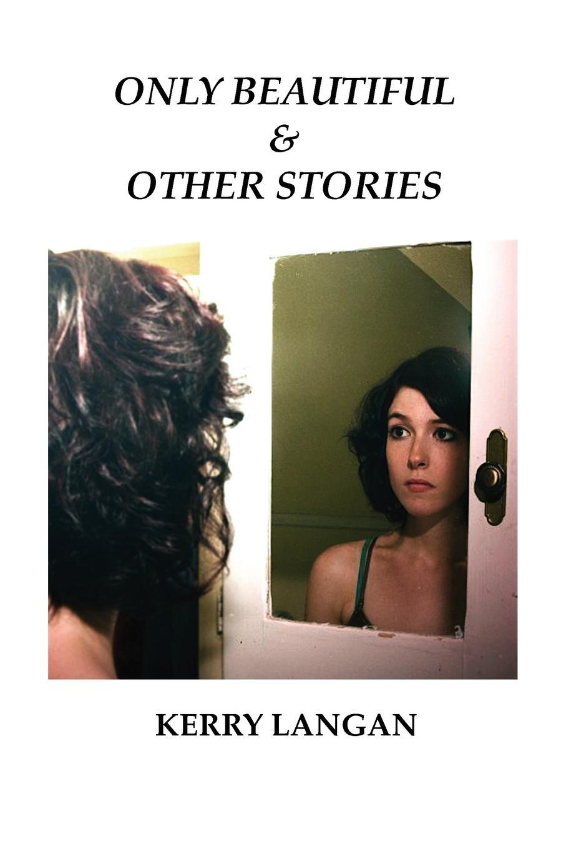 Kerry Langan Only Beautiful . Other Stories ruth langan briana