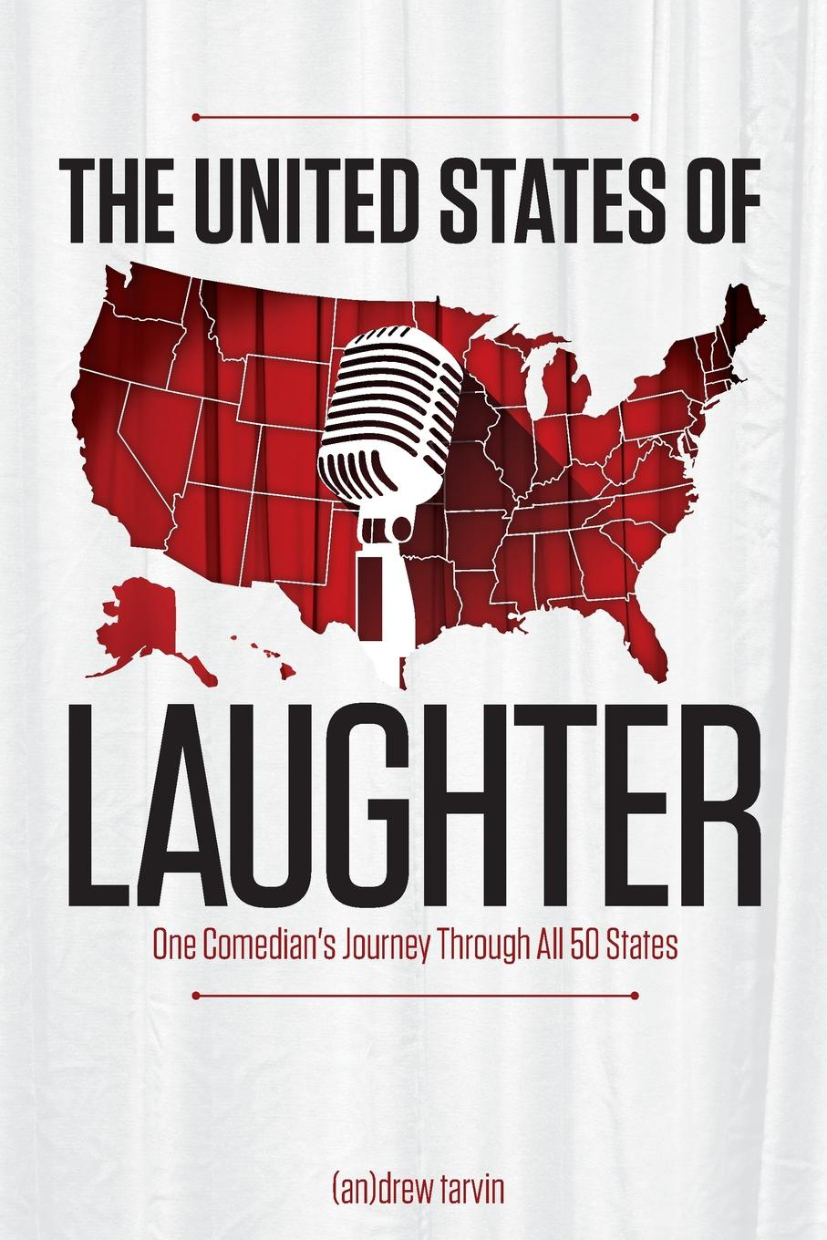 Andrew Tarvin The United States of Laughter. One C Journey Through All 50