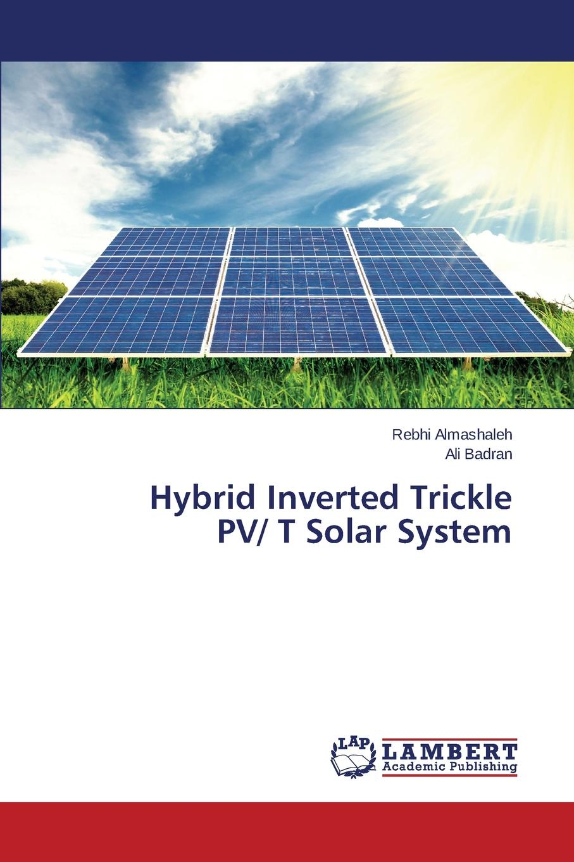 Almashaleh Rebhi, Badran Ali Hybrid Inverted Trickle Pv/ T Solar System mppt for stand alone pv system using incremntal conductance method